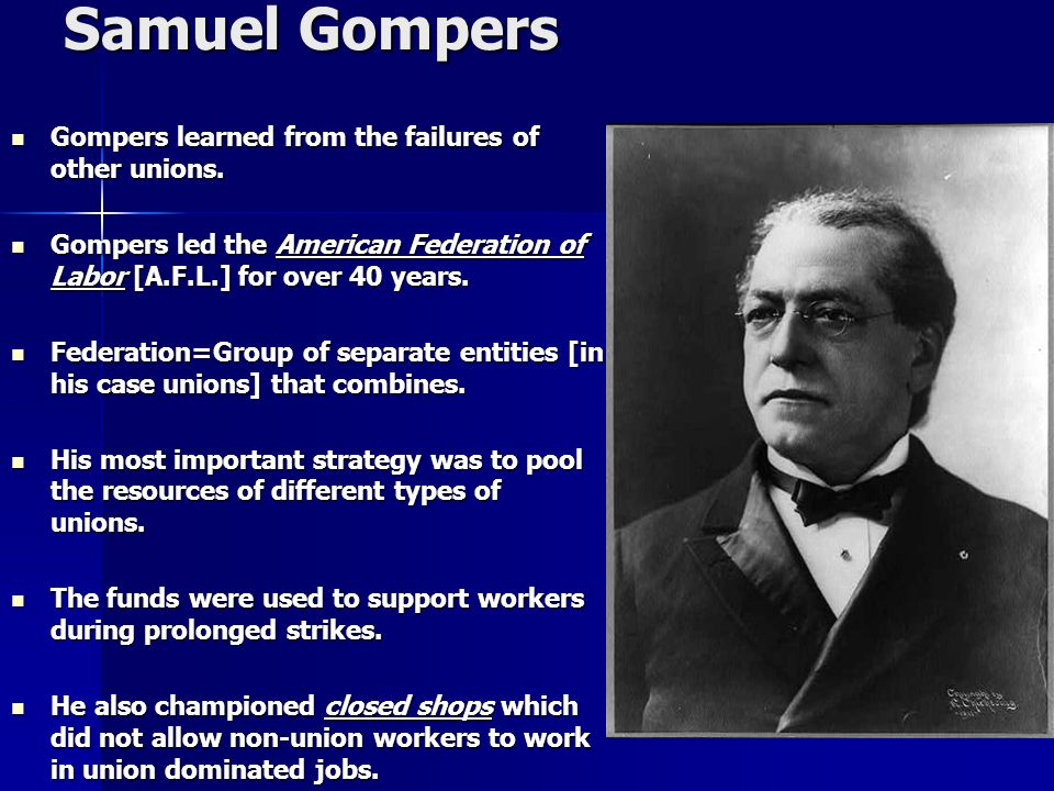Samuel Gompers Gompers learned from the failures of other unions.