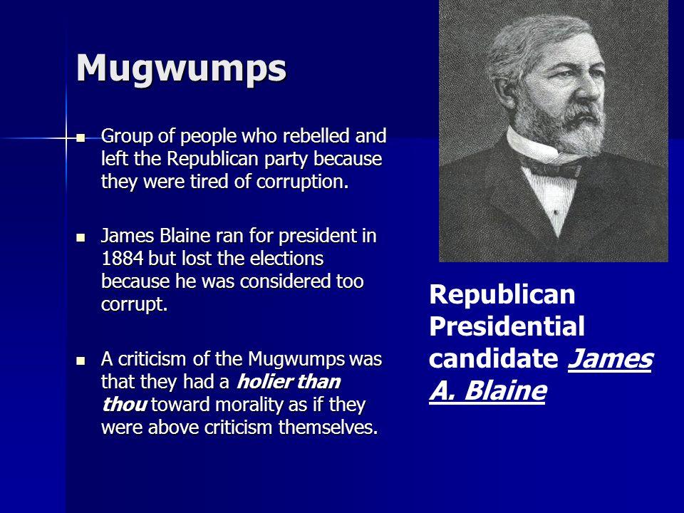 Mugwumps Republican Presidential candidate James A. Blaine