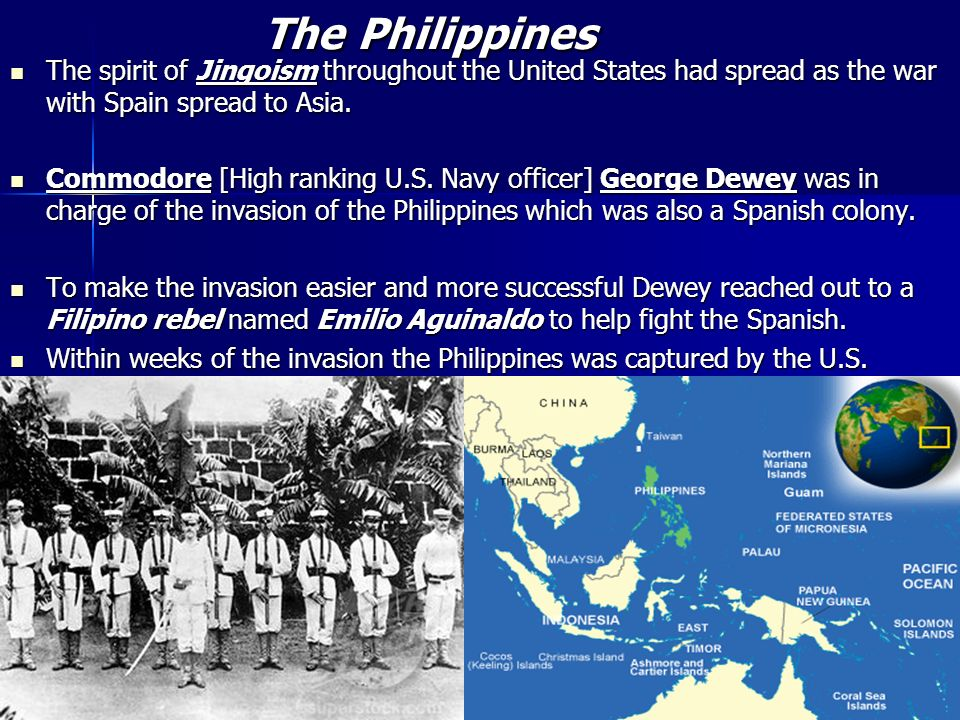 The Philippines The spirit of Jingoism throughout the United States had spread as the war with Spain spread to Asia.