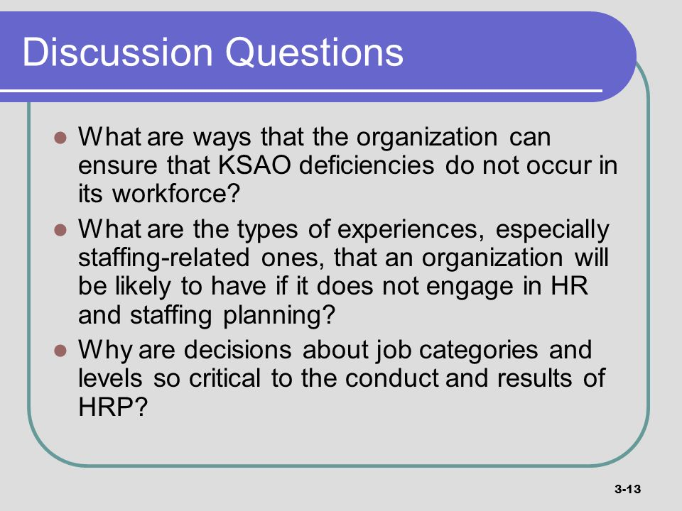 Discussion Questions What are ways that the organization can ensure that KSAO deficiencies do not occur in its workforce