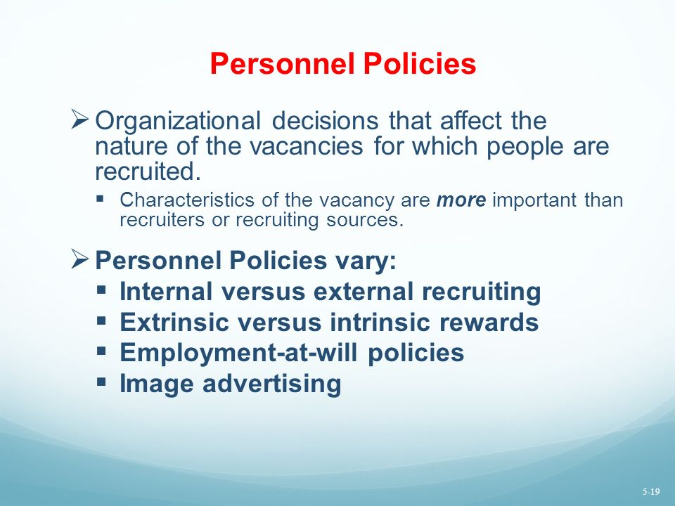 Personnel Policies Organizational decisions that affect the nature of the vacancies for which people are recruited.