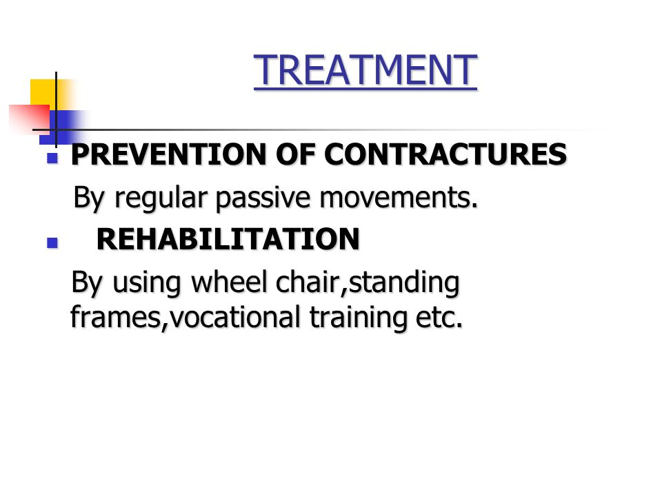TREATMENT PREVENTION OF CONTRACTURES By regular passive movements.