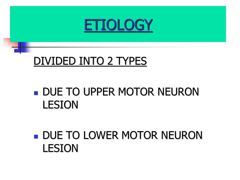 ETIOLOGY DIVIDED INTO 2 TYPES DUE TO UPPER MOTOR NEURON LESION