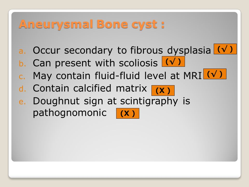 Aneurysmal Bone cyst : Occur secondary to fibrous dysplasia