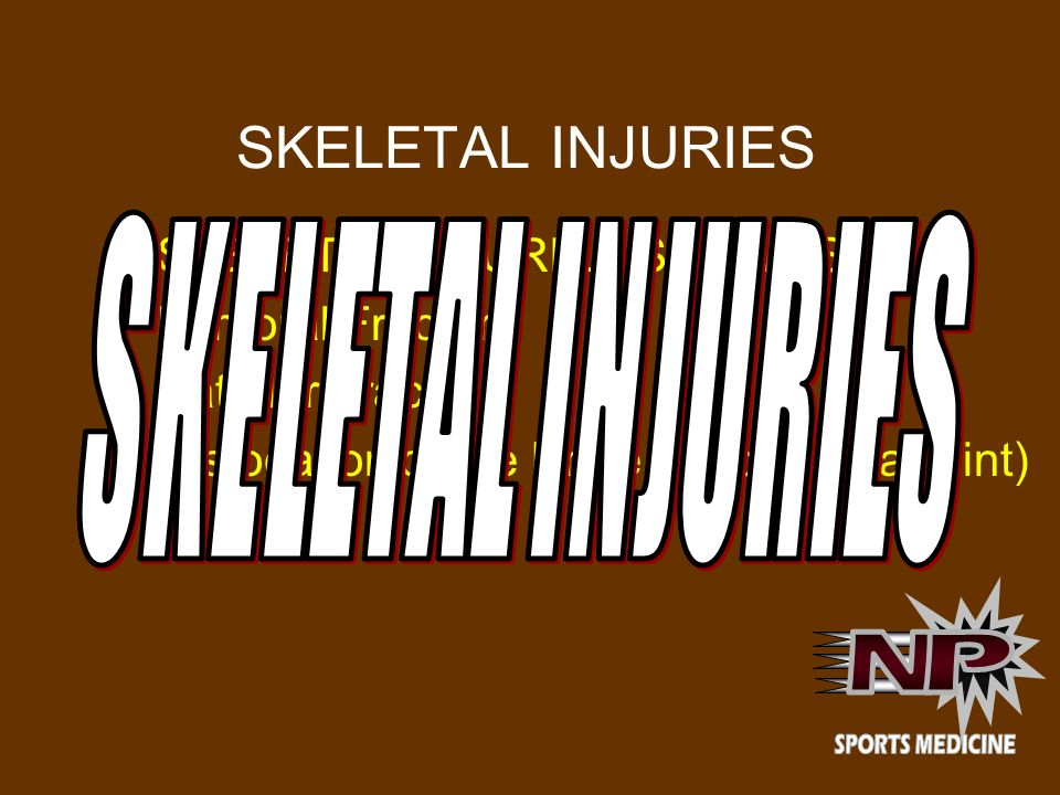 SKELETAL INJURIES SKELETAL INJURIES N P SKELETAL INJURIES SUCH AS: