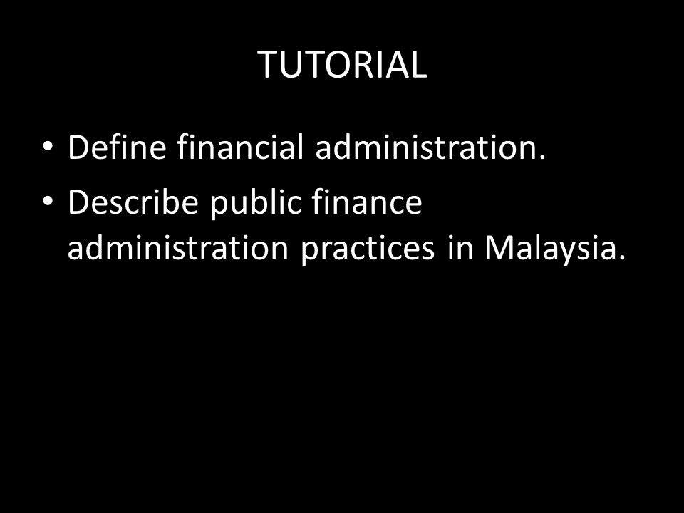 TUTORIAL Define financial administration.