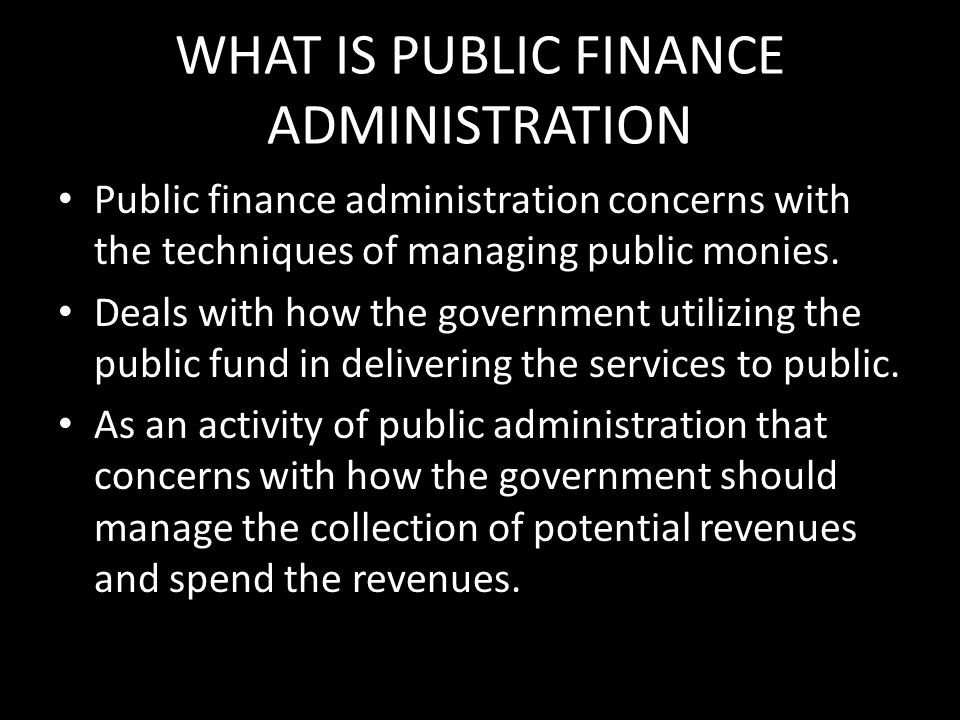 WHAT IS PUBLIC FINANCE ADMINISTRATION