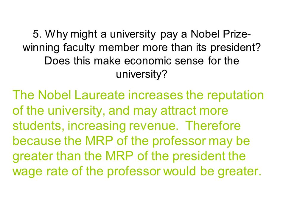 5. Why might a university pay a Nobel Prize-winning faculty member more than its president Does this make economic sense for the university
