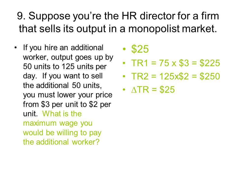 9. Suppose you're the HR director for a firm that sells its output in a monopolist market.