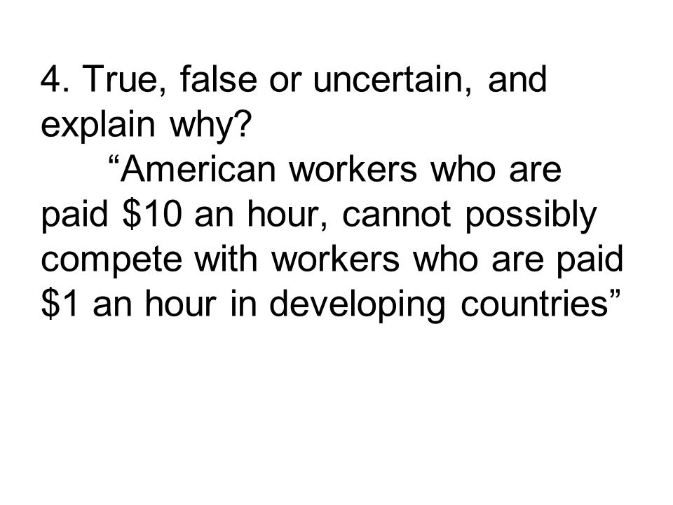 4. True, false or uncertain, and explain why