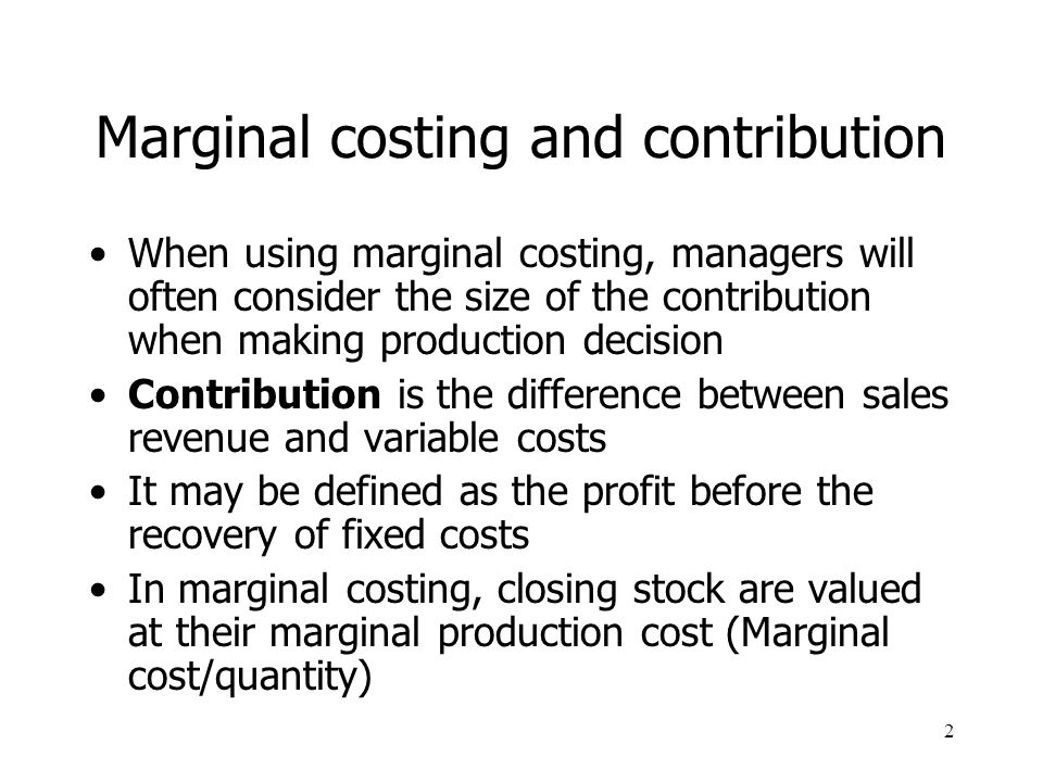 short run decision making using relevant cost and Relevant costing and short-term decision-making  role of marginal costing use  of contribution – fixed costs can be ignored (unless.