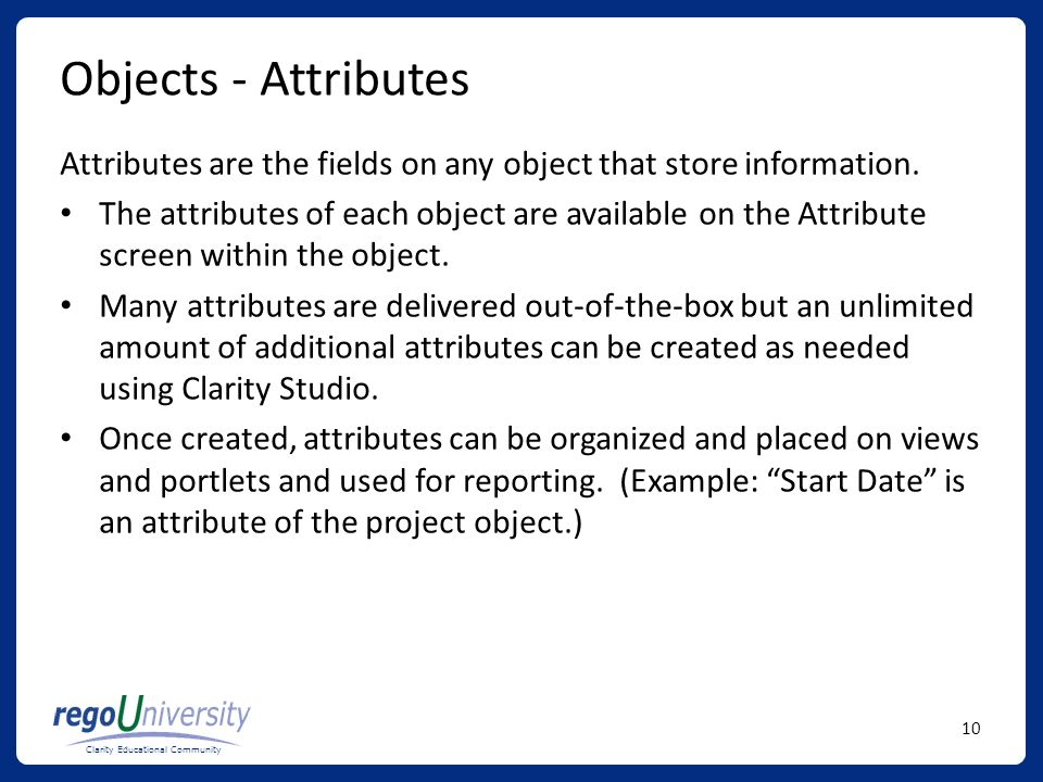 Objects - Attributes Attributes are the fields on any object that store information.
