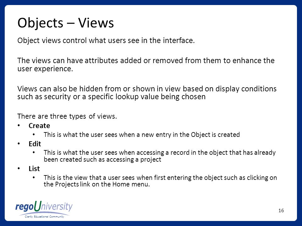 Objects – Views Object views control what users see in the interface.