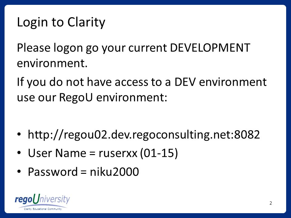 Login to Clarity Please logon go your current DEVELOPMENT environment.