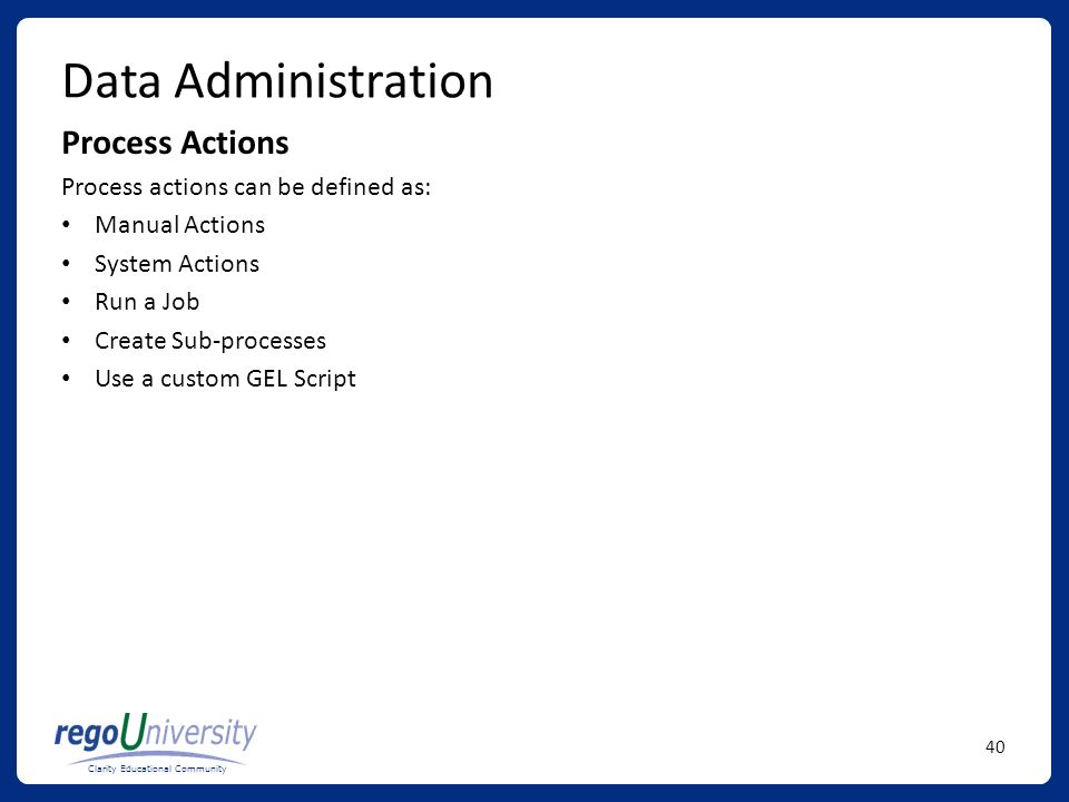 Data Administration Process Actions Process actions can be defined as: