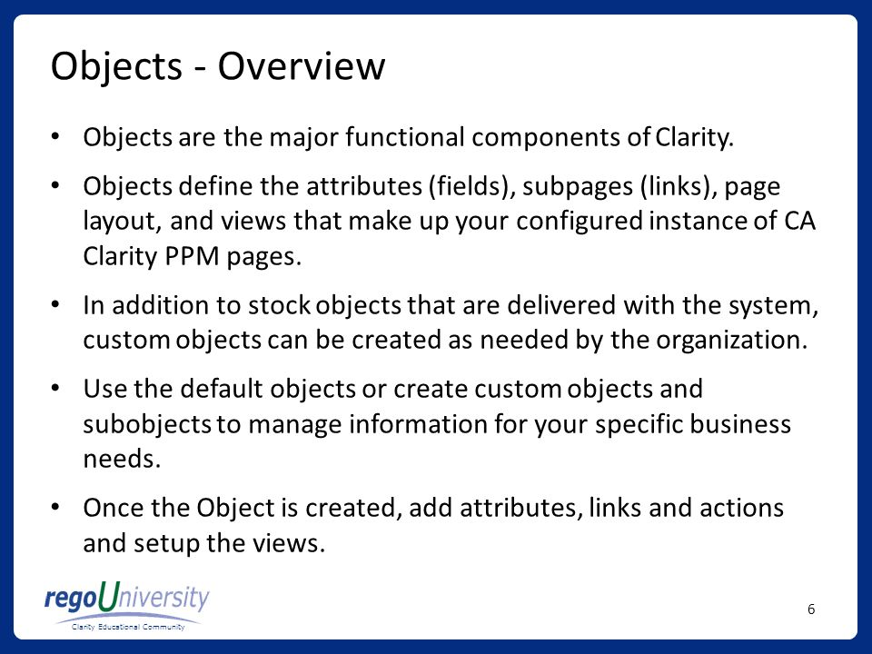 Objects - Overview Objects are the major functional components of Clarity.