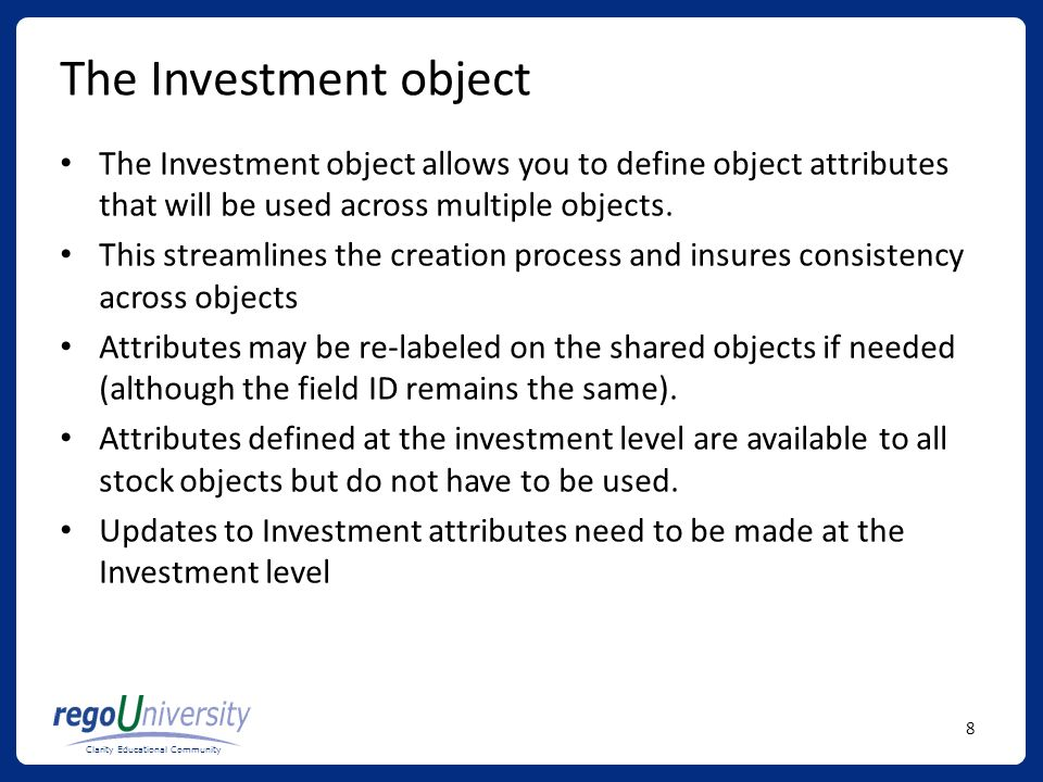 The Investment object The Investment object allows you to define object attributes that will be used across multiple objects.