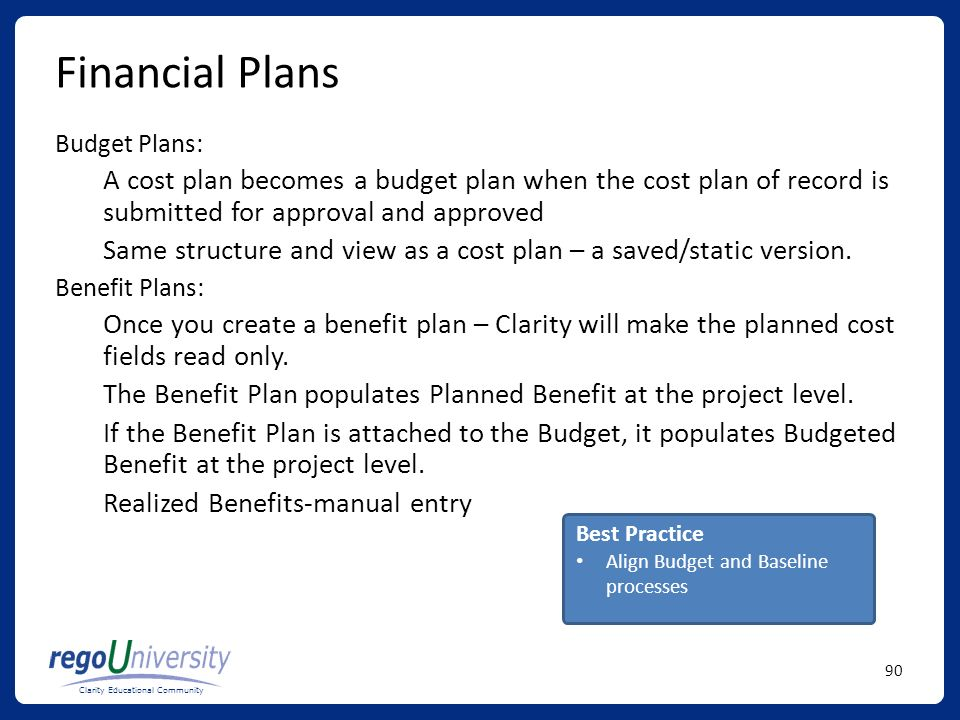 Financial Plans Budget Plans: A cost plan becomes a budget plan when the cost plan of record is submitted for approval and approved.