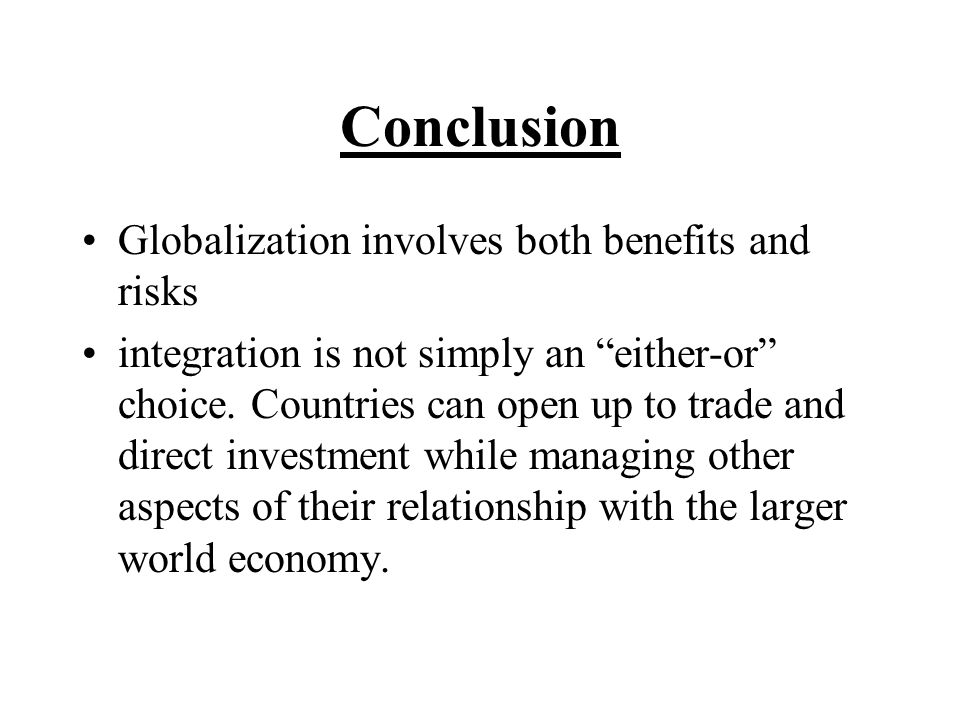 conclusion of globalization In conclusion, based on our experience, globalization is definitely beneficial to the businesses that have a good business development plan in place entrepreneurs need to understand how to take advantage of the offering of each jurisdiction, including how to navigate the local systems.