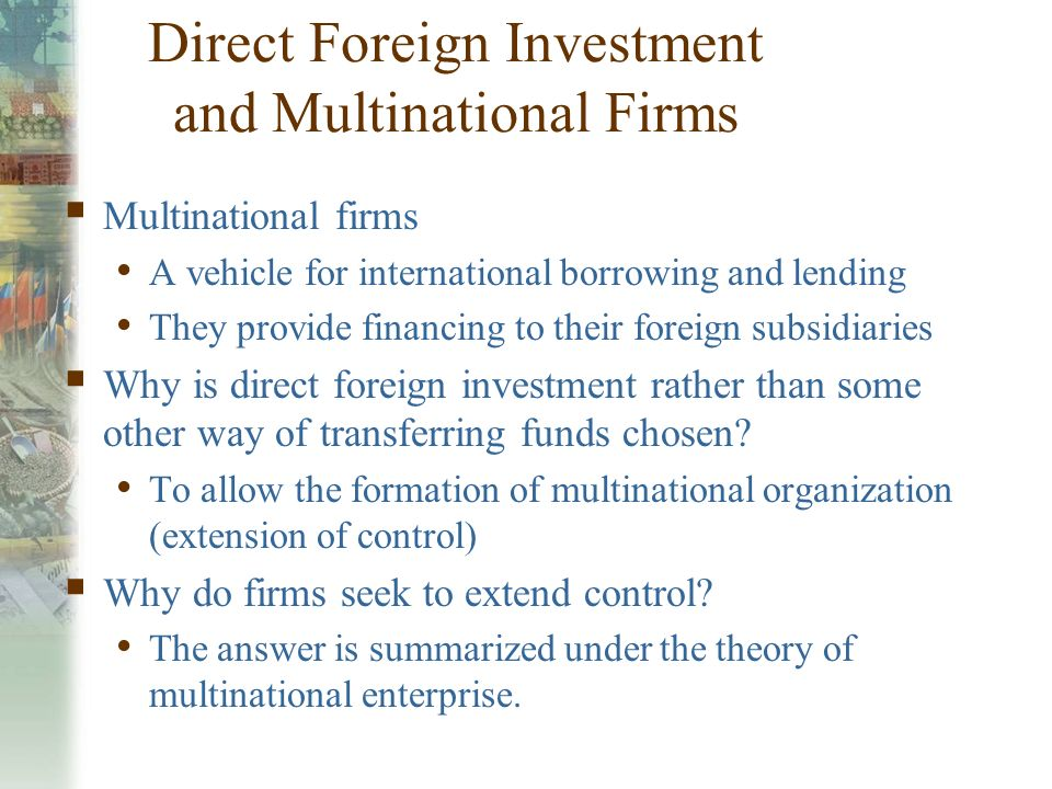multinational corporations and foreign direct investment Nation-states and the multinational corporation: foreign direct investment entails a substantial and lastingownership stake in a venture in a host country.