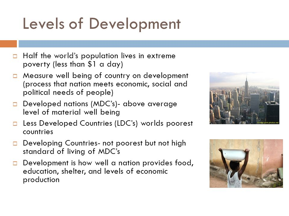 Levels of Development Half the world's population lives in extreme poverty (less than $1 a day)