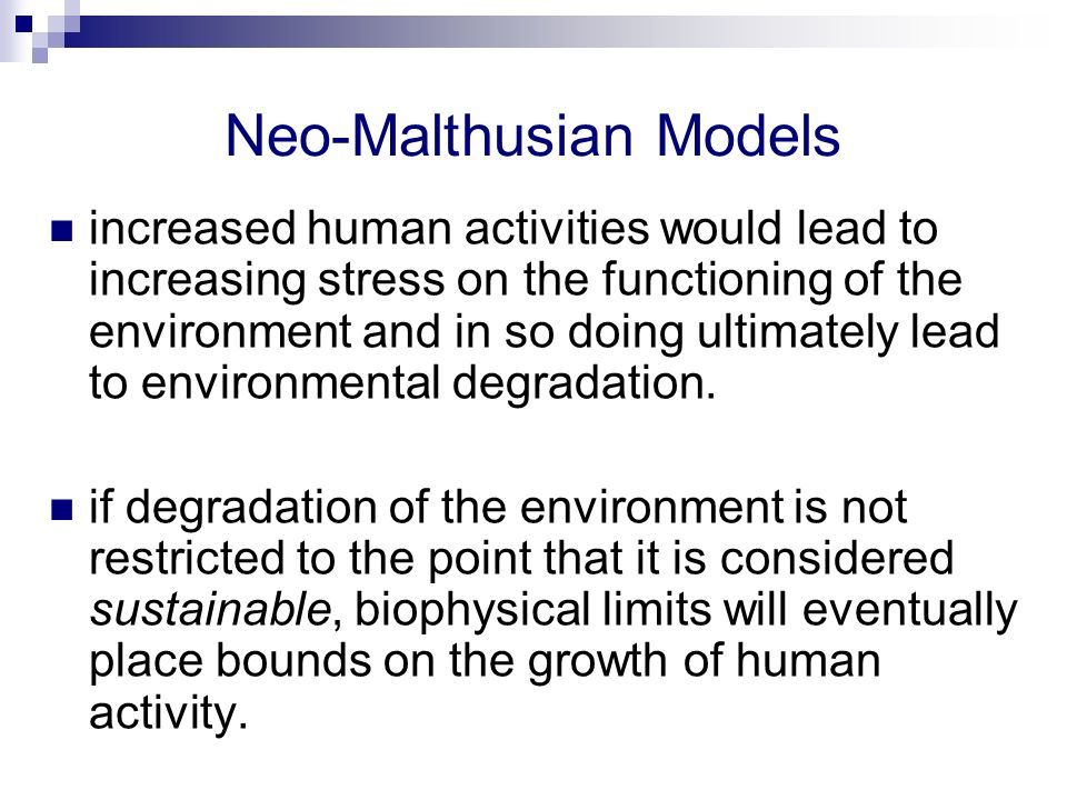a neo malthusian The neo-malthusian theory was born out of a number of crises within the world which resembled the predictions malthus had made over the last four decades it has been reported that there have been several economic disasters which had raised concern with what malthus had predicted.