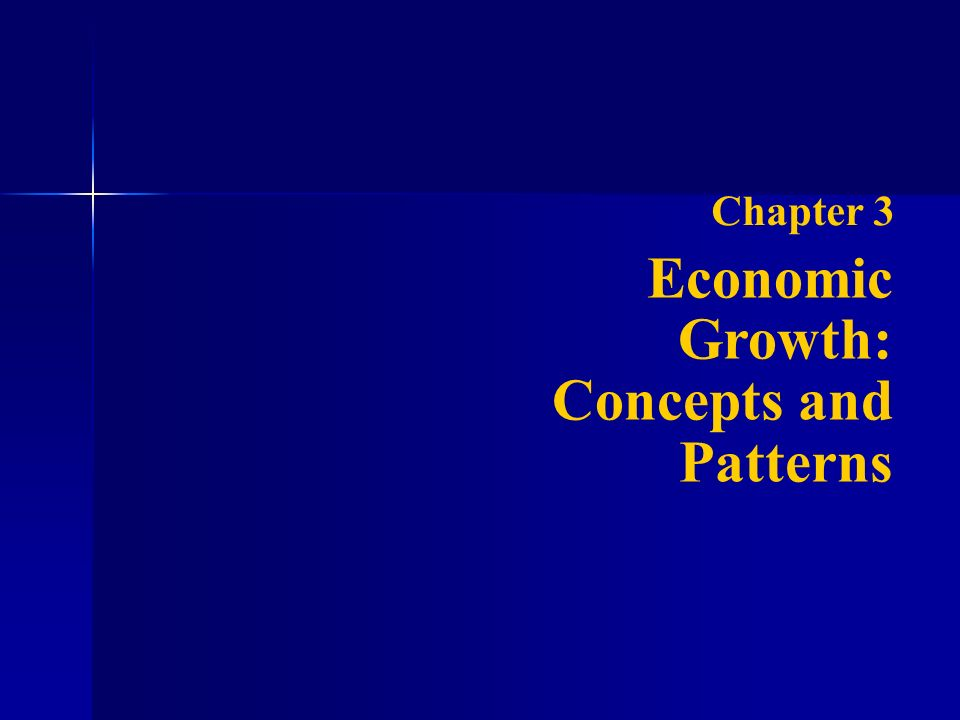 Chapter 3 Economic Growth: Concepts and Patterns