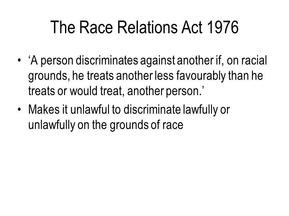 the race relations act 1976 The race relations act 1976 was the most fundamental piece of early race relations legislation in the uk, and is still the basis for a possible life today .