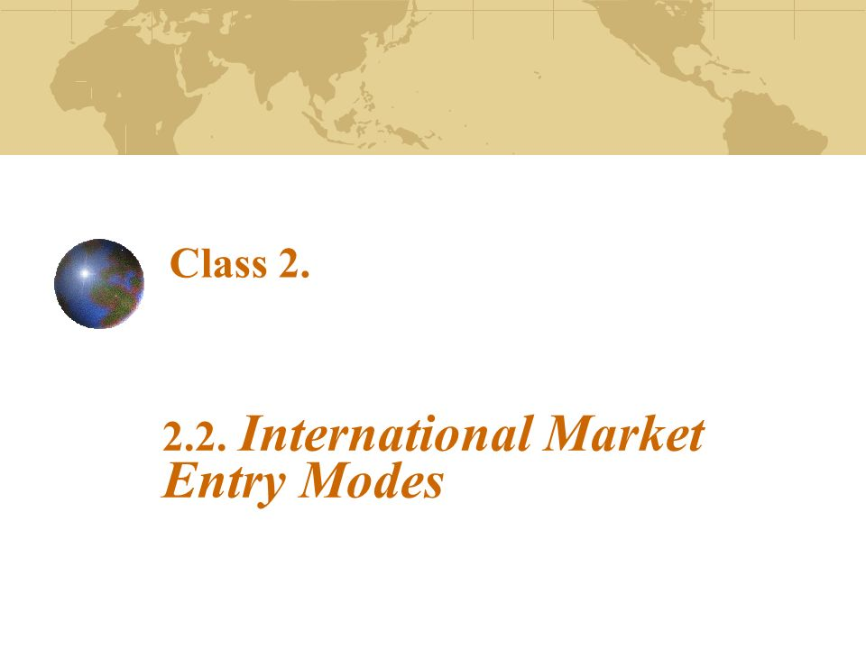 modes of entry in international markets An organisation has a number of different entry modes to choose from when it internationalizes its operations this essay will focus on the different types of foreign entry modes organisations have to choose from as well as what organisational circumstances, goals, and objectives are best suited to.