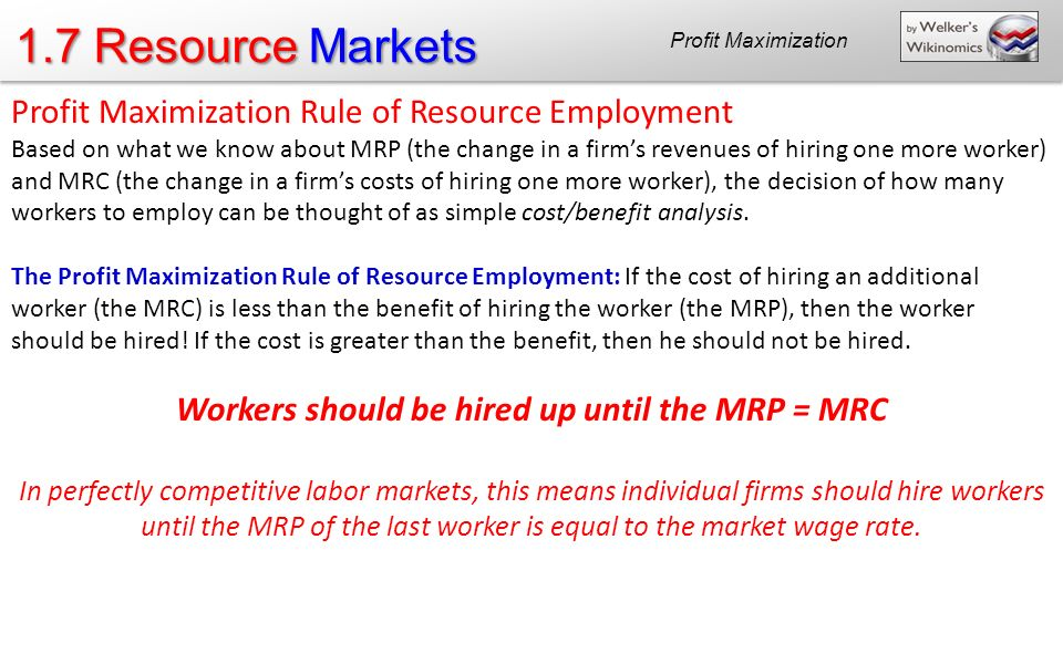 Workers should be hired up until the MRP = MRC