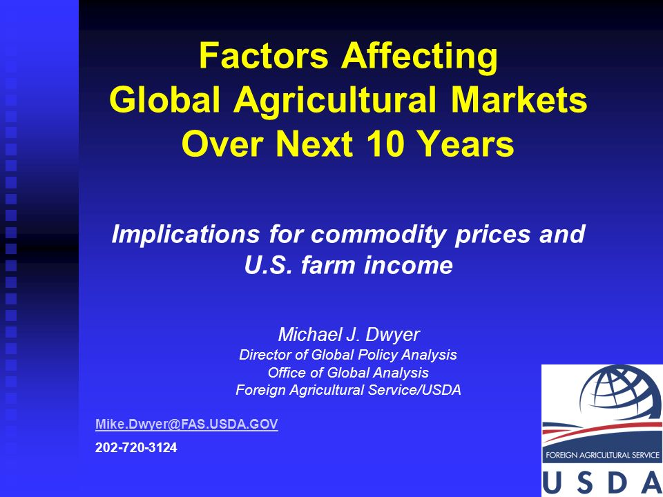 Factors Affecting Global Agricultural Markets Over Next 10 Years  Implications for commodity prices and U S  farm income Michael J  Dwyer  Director