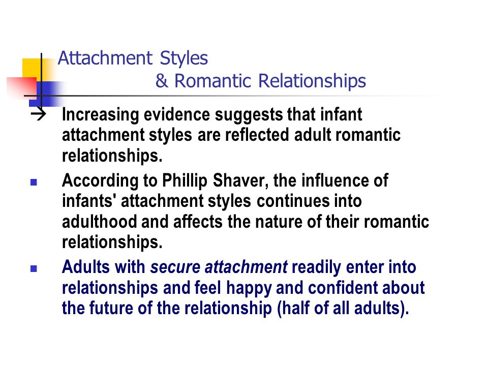 romantic attachment styles Plausibility to the notion that a person's adult style of romantic attachment is also affected by attachment history continuity, according to bowlby (1973), is due primarily to the persistence of interrelated mental models of self and social life in the.
