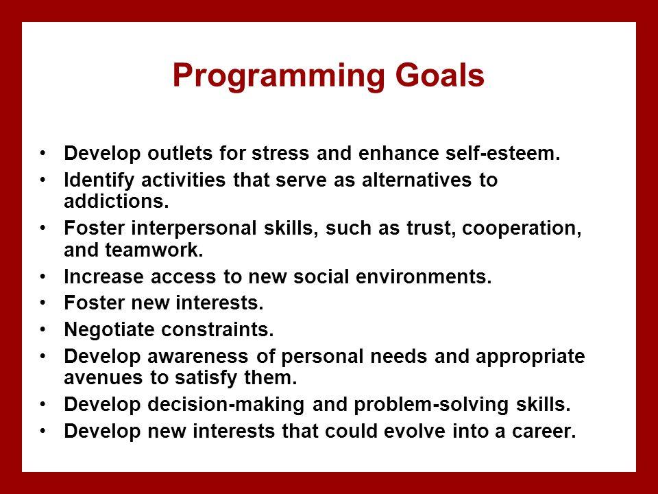 Programming Goals Develop outlets for stress and enhance self-esteem.