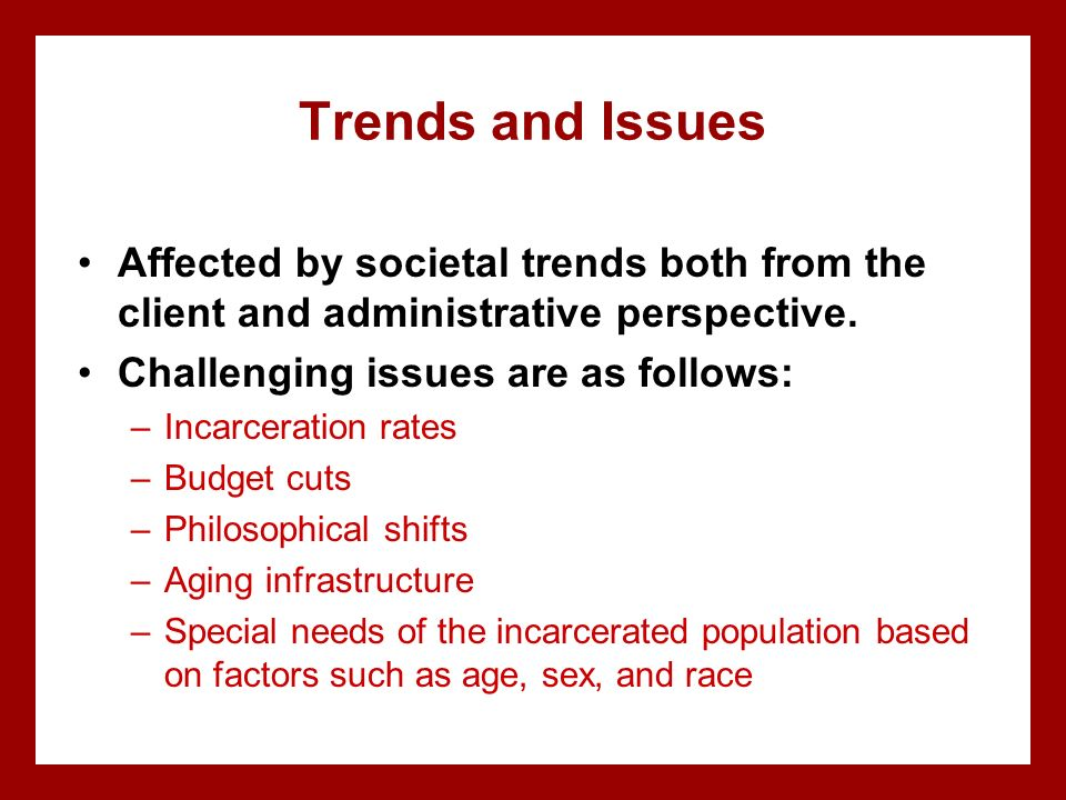 Trends and Issues Affected by societal trends both from the client and administrative perspective. Challenging issues are as follows: