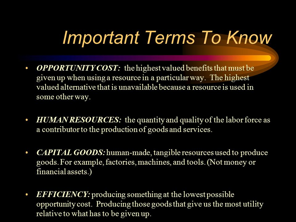 important economic terms to know Economics concepts students should know  called an economic choice for decisions among goods,  the value of a good or service stated in money terms 7.