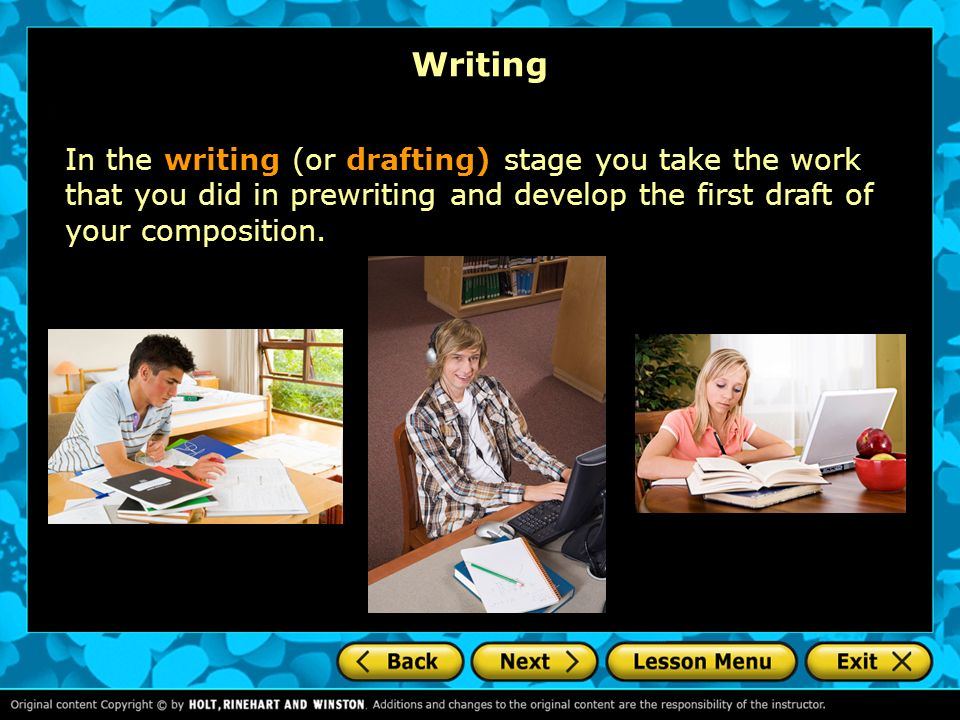 Writing In the writing (or drafting) stage you take the work that you did in prewriting and develop the first draft of your composition.