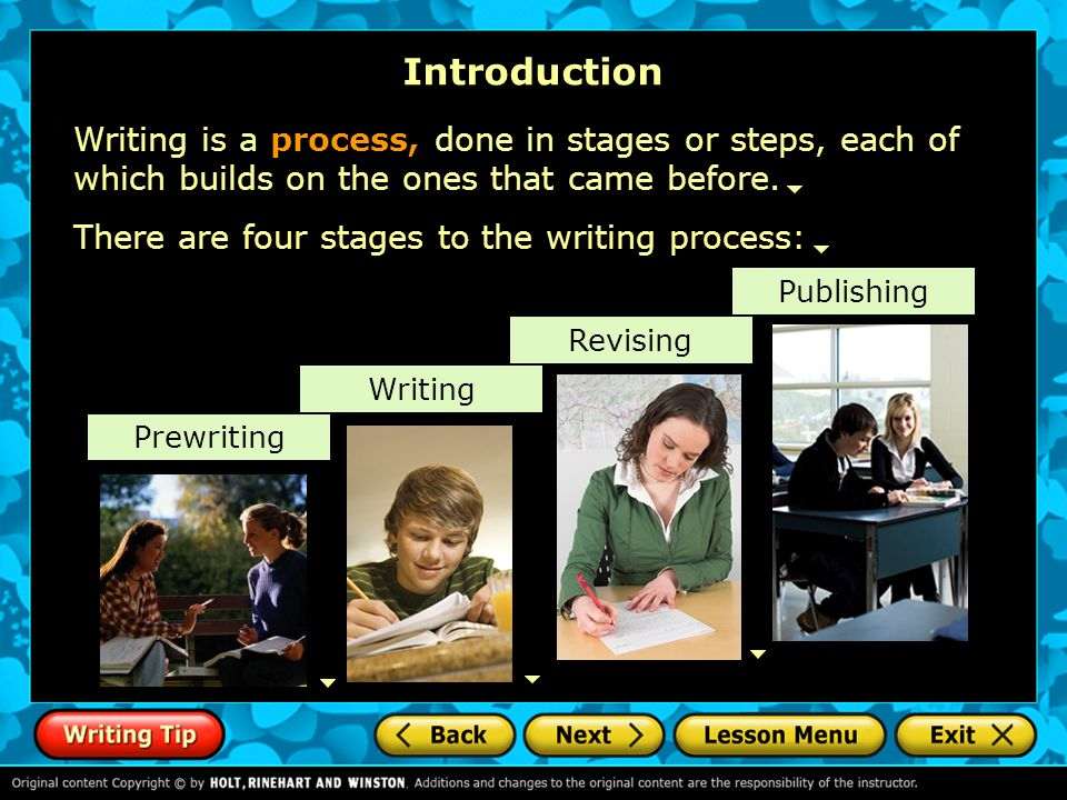 Introduction Writing is a process, done in stages or steps, each of which builds on the ones that came before.