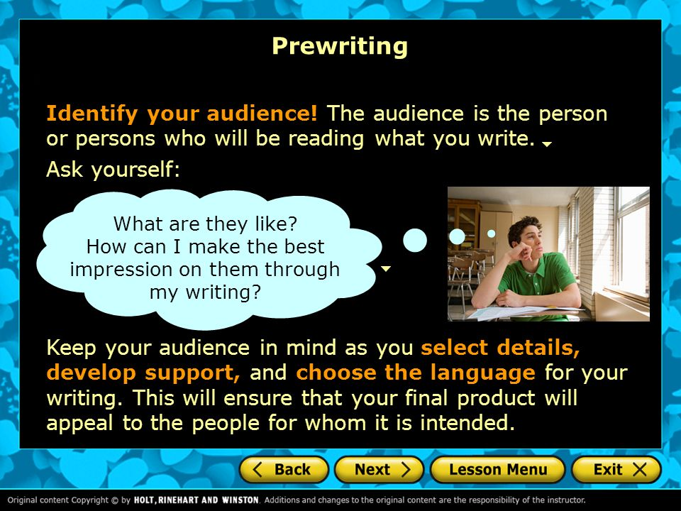 Prewriting Identify your audience! The audience is the person or persons who will be reading what you write.