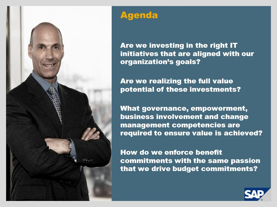 Agenda Are we investing in the right IT initiatives that are aligned with our organization's goals