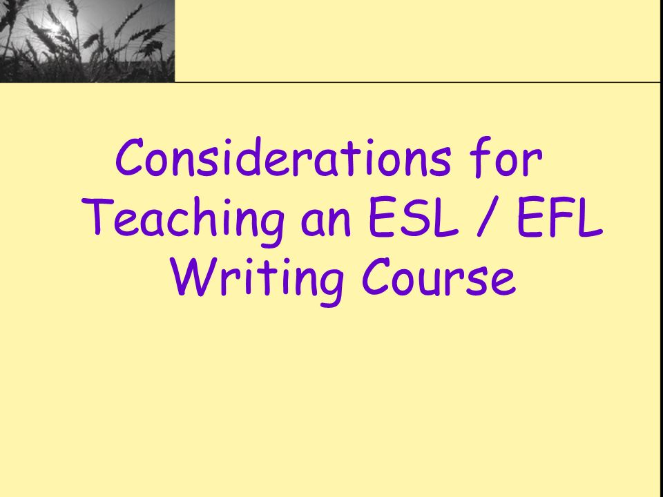 How to teach writing skills to ESL and EFL students