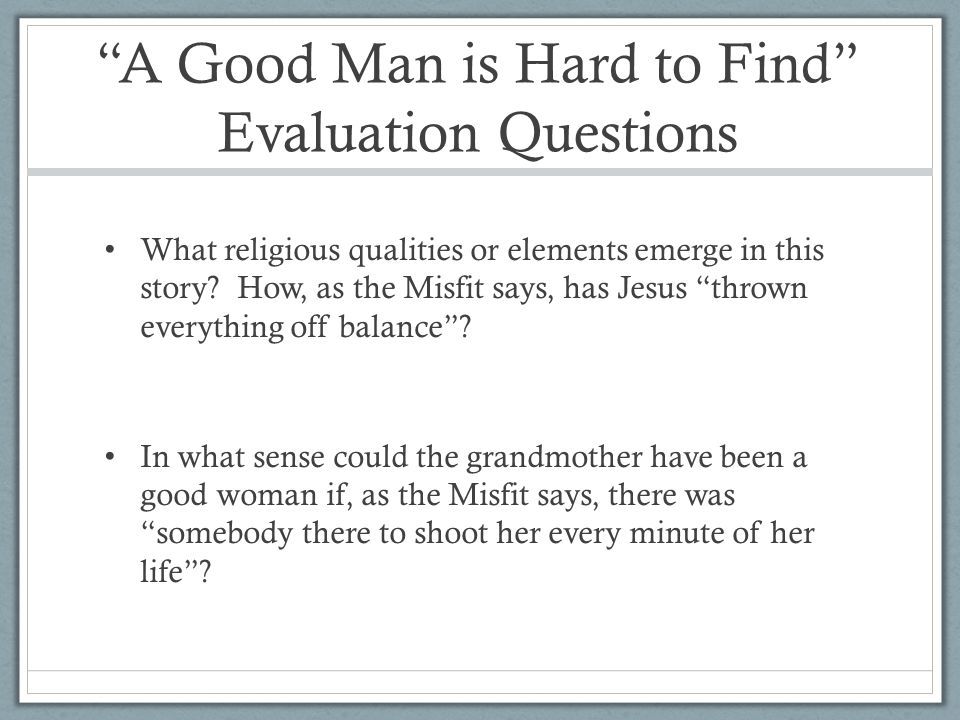 a contrast of the characters of the grandmother and the misfit in the short story a good man is hard Get everything you need to know about the grandmother in a good man is hard  all characters the grandmother the misfit  the story opens on the grandmother.