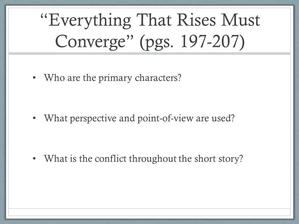everything that rises must converge Analysis everything that rises must converge (1961) flannery o'connor (1925-1964) there is a fateful encounter between a negro woman and another of miss o'connor's foolish but well.