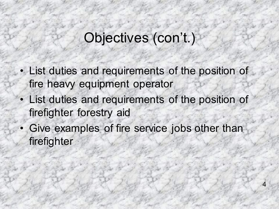 Objectives (con't.) List duties and requirements of the position of fire heavy equipment operator.