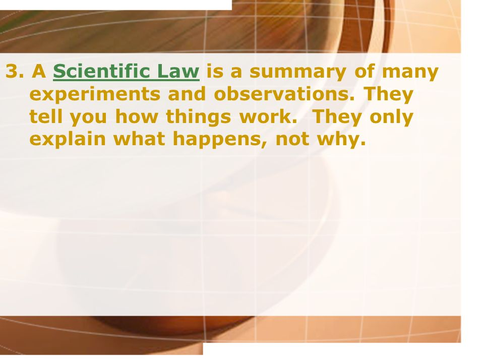3. A Scientific Law is a summary of many experiments and observations