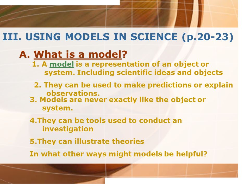 III. USING MODELS IN SCIENCE (p.20-23) A. What is a model
