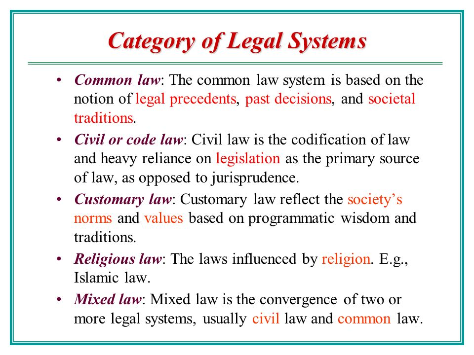notes on civil and common legal Legal systems that exist in different countries across the world are as follows: 1) common law: the basis for common law is tradition, past practices, and legal precedents set by the courts through interpretations of statutes, legal legislation, and past rulings.