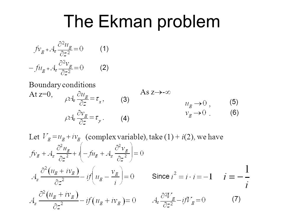 The Ekman problem Boundary conditions At z=0, As z- ,. , . Let