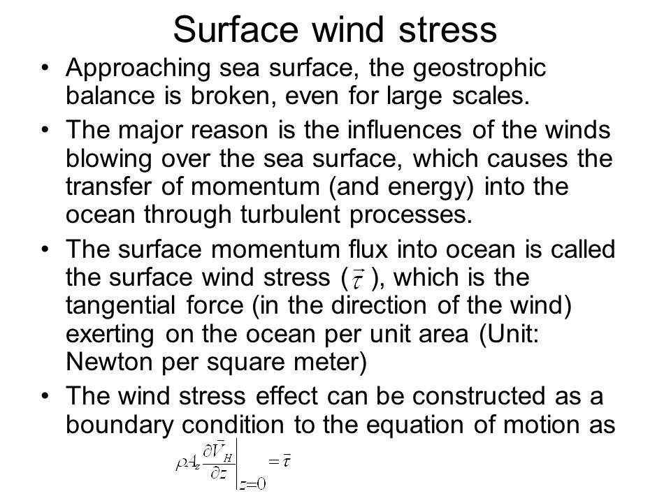 Surface wind stress Approaching sea surface, the geostrophic balance is broken, even for large scales.