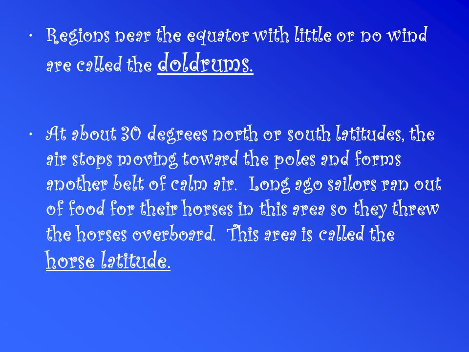 Regions near the equator with little or no wind are called the doldrums.