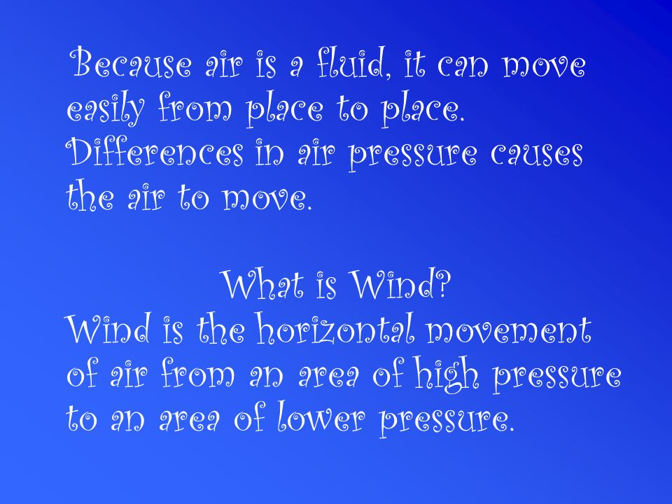 Because air is a fluid, it can move easily from place to place